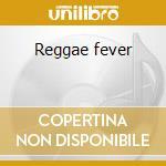 Reggae fever cd musicale di Artisti Vari