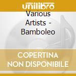 Bamboleo! cd musicale di Artisti Vari