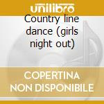 Country line dance (girls night out) cd musicale di Scooters Boot
