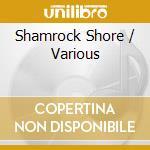 Shamrock shore cd musicale di Irlanda - vv.aa.