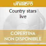 Country stars live cd musicale di Artisti Vari