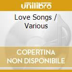 Love songs cd musicale di Artisti Vari