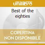 Best of the eighties cd musicale di Artisti Vari