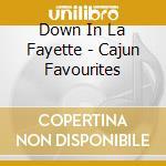 Down in lafayette (cajun favourites) cd musicale di Artisti Vari