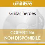 Guitar heroes cd musicale di Artisti Vari