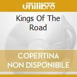 Kings of the road cd musicale di Artisti Vari