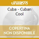 Cuban cool cd musicale di Artisti Vari