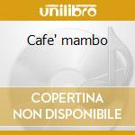 Cafe' mambo cd musicale