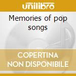 Memories of pop songs cd musicale di Artisti Vari