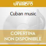 Cuban music cd musicale di Artisti Vari