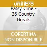 36 country greats cd musicale di Patsy Clyne