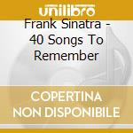 40 songs to remember cd musicale di Frank Sinatra