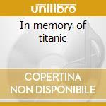 In memory of titanic cd musicale di Artisti Vari