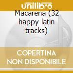 Macarena (32 happy latin tracks) cd musicale