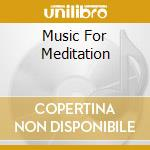 MUSIC FOR MEDITATION cd musicale di ARTISTI VARI