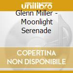 Moonlight serenade cd musicale di Glenn Miller