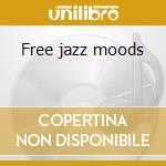Free jazz moods cd musicale di Charlie Mingus