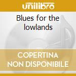Blues for the lowlands cd musicale di Terry & mcghee