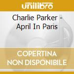 April in paris cd musicale di Charlie Parker