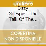 The talk of the town cd musicale di Gillespie dizzy orchestra
