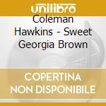 Sweet georgia brown cd musicale di Coleman Hawkins