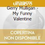 My funny valentine cd musicale di Gerry Mulligan