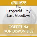 My last goodbye cd musicale di Ella Fitzgerald