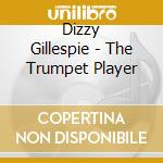 THE TRUMPET PLAYER cd musicale di GILLESPIE DIZZY