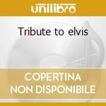 Tribute to elvis cd musicale di Artisti Vari