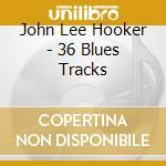 36 catchy blues tracks cd musicale di Hooker john lee