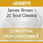 21 soul classics cd musicale di James Brown
