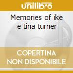 Memories of ike e tina turner cd musicale di Ike & tina Turner