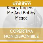 Me and bobby mcghee cd musicale di Kenny Rogers