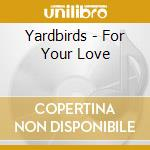 For your love cd musicale di Yardbirds The