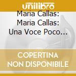 UNA VOCA POCA FA cd musicale di CALLAS MARIA