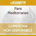 PARIS MEDITERRANEE cd musicale di PIAF EDITH