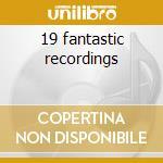 19 fantastic recordings cd musicale di Burdon e. & animals