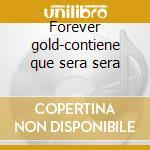 Forever gold-contiene que sera sera cd musicale di Doris Day
