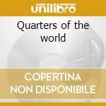 Quarters of the world cd musicale di Artisti Vari