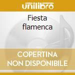 Fiesta flamenca cd musicale di Artisti Vari