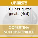 101 hits guitar greats (4cd) cd musicale di ARTISTI VARI