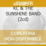 KC & THE SUNSHINE BAND (2cd) cd musicale di KC & THE SUNSHINE BA