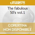 The fabulous 50's vol.1 cd musicale di Artisti Vari