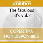The fabulous 50's vol.2 cd musicale di Artisti Vari