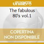The fabulous 80's vol.1 cd musicale di Artisti Vari