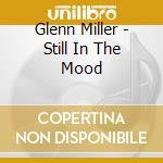 Still in the mood cd musicale di Glenn Miller