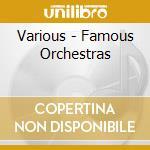 Famous orchestras cd musicale di Artisti Vari