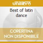 Best of latin dance cd musicale di Artisti Vari