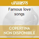 Famous love songs cd musicale di Artisti Vari