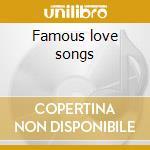 Famous love songs cd musicale di Artisti Vari